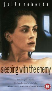 Sleeping with the Enemy. This was a really good movie of an abused woman finding her strength and making her life right.