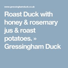 Roast Duck with honey & rosemary jus & roast potatoes. » Gressingham Duck