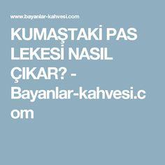 KUMAŞTAKİ PAS LEKESİ NASIL ÇIKAR? - Bayanlar-kahvesi.com