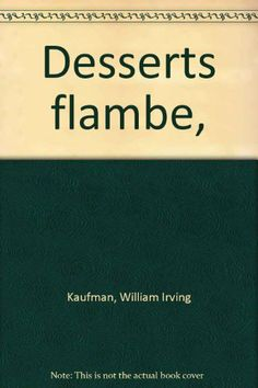 Desserts flambe, by William Irving Kaufman,http://www.amazon.com/dp/B0006CF5JI/ref=cm_sw_r_pi_dp_DQGLsb1J3EMKHR0W