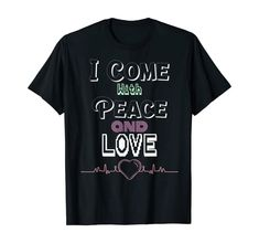 Amazon.com: I Come With Peace and Love T-Shirt: Clothing
