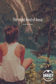 the right kind of busy