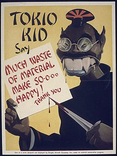 """The """"Tokio Kid"""" series of posters and magazine images was commissioned by the Douglas Aircraft Company during World War II and subsidized by the War Production Board. This particular poster serves as a physical example of the anti-Japanese sentiment in the US while also serving as propaganda. The """"Tokio Kid"""" posters were specifically designed to encourage Americans to curb their wastefulness and instill negative feelings against the Japanese."""