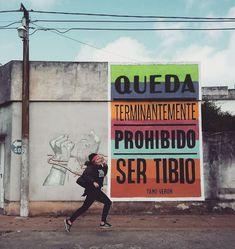 Queda terminantemente prohibido ser tibio - Tano Veron Brick In The Wall, Letterpress, Girl Power, Decir No, Revolution, Street Art, Lyrics, Wisdom, Positivity