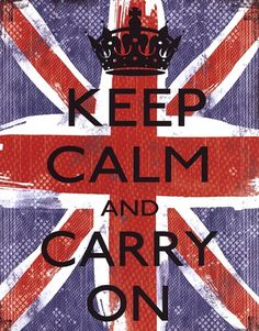 Keep calm and carry on (the original Bristish war-time directive).