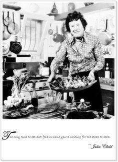 """Julia Child. At your local library.  (I just read """"Julia's Cats"""" and what a wonderful book. A total-must read!)"""
