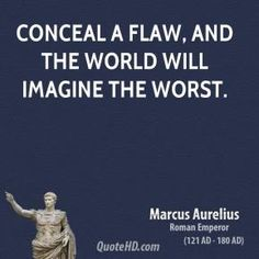 Marcus Aurelius Quotes - Conceal a flaw, and the world will imagine the worst. Wisdom Quotes, Quotes To Live By, Me Quotes, Philosophy Quotes, Life Philosophy, Marcus Aurelius Quotes, Stoicism Quotes, Teresa, The Stoics