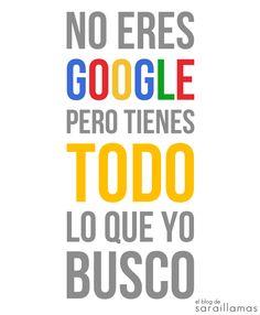 No eres Google, pero tienes todo lo que yo busco