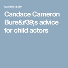 Candace Cameron Bure's advice for child actors
