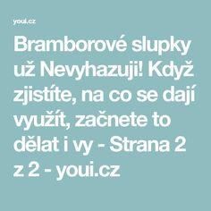 Bramborové slupky už Nevyhazuji! Když zjistíte, na co se dají využít, začnete to dělat i vy - Strana 2 z 2 - youi.cz