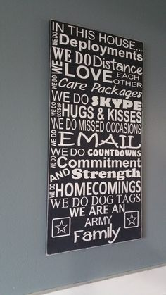 A personal favorite from my Etsy shop https://www.etsy.com/listing/259519779/in-this-house-we-do-deployments-army