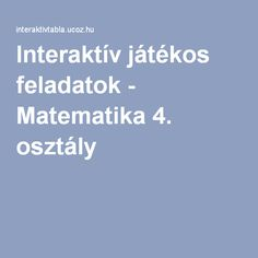 Interaktív játékos feladatok - Matematika 4. osztály Education, School, Teaching, Training, Educational Illustrations, Learning, Studying