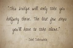 """""""This bridge will only take you halfway there. The last few steps you'll have to take alone."""""""