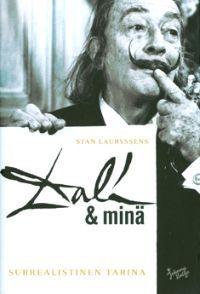 Dali ja minä - Tekijä: Stan Lauryssens -Taidekauppias Stan Lauryssens tienasi miljoonia Salvador Dalílla. Mitä paremmin Lauryssens menestyi, sitä lähemmäs hän pääsi Dalín sisäpiiriä. Lopulta taidekauppias huomasi asuvansa ikääntyvän taiteilijan naapurissa. Interpol perässään Lauryssens näki, kuinka luomisvoimansa jo menettänyt surrealisti pyöritti taidemaailmaa.