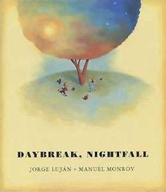 Daybreak, Nightfall, written by Jorge Luján, illustrated by Manuel Monroy, translated by John Oliver Simon and Rebecca Parfitt (Groundwood Books, 2003)
