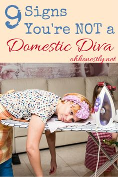 Does your house look like it was taken out of a page of Better Homes and Gardens? Do you make healthy, delicious, and beautiful meals? Do you look good doing it? No? Here are nine signs you're NOT a domestic diva.