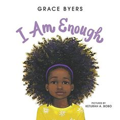 I Am Enough by Grace Byers .This is a gorgeous, lyrical ode to loving who you are, respecting others, and being kind to one another—from Empire actor and activist Grace Byers and talented newcomer artist Keturah A. Enough Book, I Am Enough, Feel Good Books, Books To Read, Amazing Books, Big Books, Black Books, Women In History, Black History