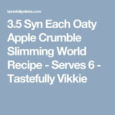 3.5 Syn Each Oaty Apple Crumble Slimming World Recipe - Serves 6 - Tastefully Vikkie
