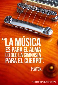 «La música es para el alma lo que la gimnasia para el cuerpo.» Platón