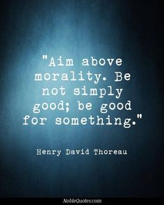 Henry David Thoreau - Just like how following rules doesn't make you Christlike. It's the nature of it all.