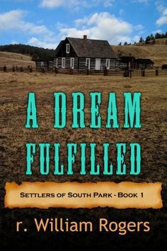 A Dream Fufilled - Settlers of South Park - Book 1 by r. William Rogers, http://www.amazon.com/dp/B00D64UYTE/ref=cm_sw_r_pi_dp_i0Idub0YG0EVK