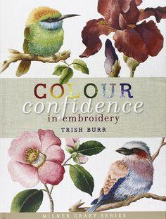 Colour Confidence in Embroidery: Amazon.it: Trish Burr: Libri in altre lingue