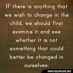 If there is anything that we wish to change.. we must be the example first....