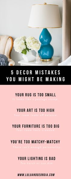 5 Decor Mistakes You Might be Making: 1. Your rug is too small 2. Your art is too high 3. Your furniture is too big 4. You're too matchy-matchy 5. Your lighting is bad