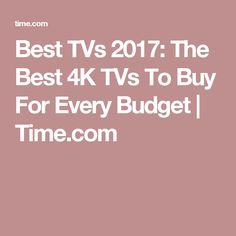 Best TVs 2017: The Best 4K TVs To Buy For Every Budget   Time.com