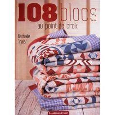 108 blocs au point de croix - Nathalie trois - Editions de Saxe -  Je me lance dans l'aventure deja la premiere ligne de broder ....