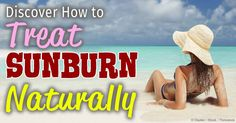 Learn about natural sunburn treatment, including effective home remedies you can try and how to get safe sun exposure without damaging your skin. http://articles.mercola.com/sunburn.aspx