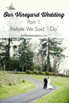"Our Vineyard Wedding Part 1: Before We Said ""I Do"" - Dwelling In Happiness"