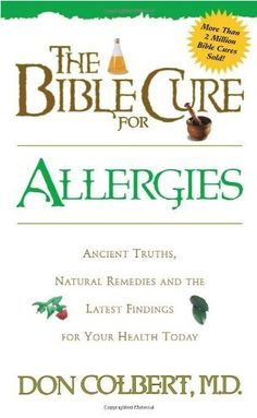 The Bible Cure for Allergies: Ancient Truths, Natural Remedies and the Latest Findings for Your Health Today by Donald Colbert, http://www.amazon.com/dp/0884196852/ref=cm_sw_r_pi_dp_Xnqxrb1BNKAHR