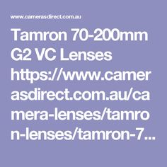 Tamron 70-200mm G2 VC Lenses https://www.camerasdirect.com.au/camera-lenses/tamron-lenses/tamron-70-200mm-g2-vc-lens