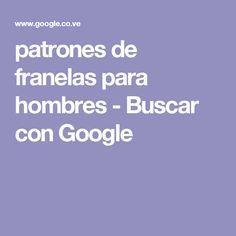 patrones de franelas para hombres - Buscar con Google