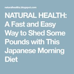NATURAL HEALTH: A Fast and Easy Way to Shed Some Pounds with This Japanese Morning Diet