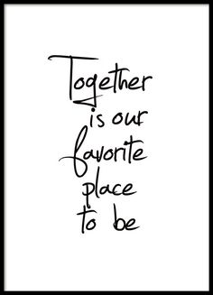 Cute black and white poster with the quote 'Together is our favorite place to be'. Looks great in a black frame, either hanging on the wall or standing on a shelf. www.desenio.com