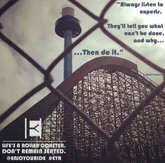 """Always listen to experts. They'll tell you what can't be done, and why. Then do it."" - Robert Heinlein  Life's a roller coaster. Don't remain seated. @ENJOYOURIDE #EYR www.looseleafbrands.com"