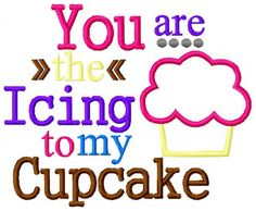 Embroidery Design: You Are the Icing to my Cupcake Appliqué Instant Download 4x4, 5x7, 6x10 by ChickpeaEmbroidery on Etsy