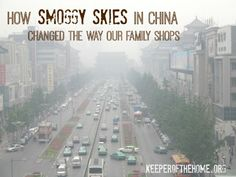 Even though we live on a completely different continent, that doesn't mean our shopping habits don't affect the people where they came from. Smoggy skies in China have totally changed how our family shops, here's nine things to consider when you shop too!