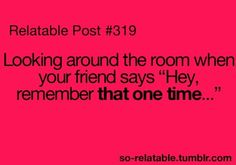 That one time is always memorable...