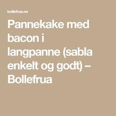 Pannekake med bacon i langpanne(sabla enkelt og godt) – Bollefrua