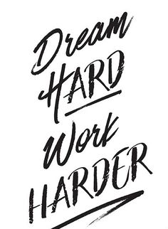 Dream hard. Work harder.