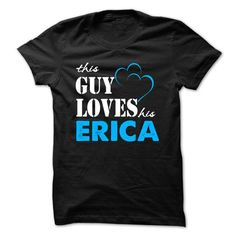 This Guy Love Her ERICA ... 999 Cool Name Shirt ! #Tshirt #T-Shirts