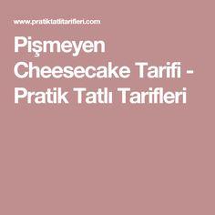 Pişmeyen Cheesecake Tarifi - Pratik Tatlı Tarifleri