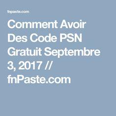 Comment Avoir Des Code PSN Gratuit Septembre 3, 2017 // fnPaste.com