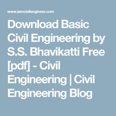 Download Basic Civil Engineering by S.S. Bhavikatti Free [pdf] - Civil Engineering | Civil Engineering Blog Civil Engineering, Definitions, Civilization, Education, School, Free, Building Information Modeling, Onderwijs, Learning