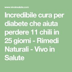 Incredibile cura per diabete che aiuta perdere 11 chili in 25 giorni - Rimedi Naturali - Vivo in Salute