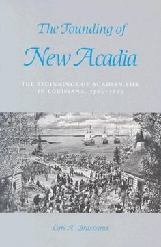 Founding of New Acadia: The Beginnings of Acadian Life in Louisiana, 1765-1803 by Carl A. Brasseaux, http://www.amazon.com/dp/0807120995/ref=cm_sw_r_pi_dp_nftVrb09SG619