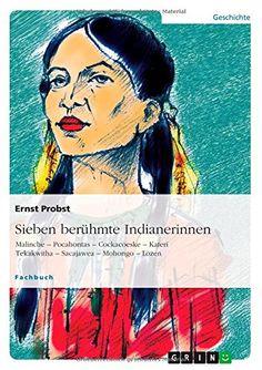 Sieben berühmte Indianerinnen: Malinche - Pocahontas - Cockacoeske - Katerí Tekakwitha - Sacajawea - Mohongo - Lozen von Ernst Probst http://www.amazon.de/dp/3656685320/ref=cm_sw_r_pi_dp_.gK0ub14ACAFQ